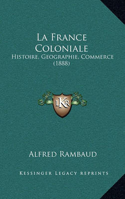 La France Coloniale: Histoire, Geographie, Commerce (1888) by Alfred Rambaud