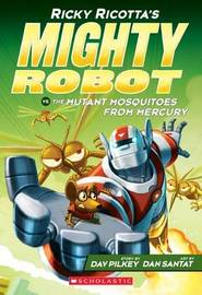 Ricky Ricotta's Mighty Robot vs. the Mutant Mosquitoes from Mercury (Book 2) by Dav Pilkey