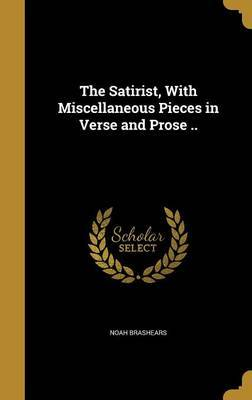 The Satirist, with Miscellaneous Pieces in Verse and Prose .. by Noah Brashears image