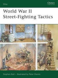 World War II Street Fighting Tactics by Stephen Bull
