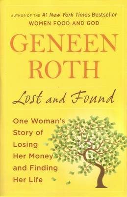 Lost and Found: One Woman's Story of Losing Her Money and Finding Her Life by Geneen Roth