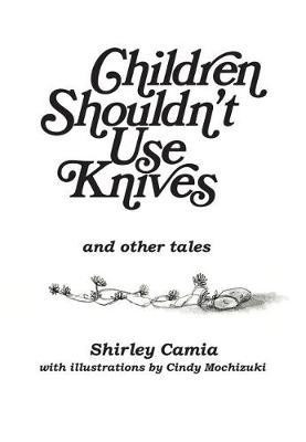 Children Shouldn't Use Knives by Shirley Camia