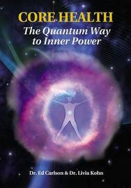 Core Health: The Quantum Way to Inner Power by Dr. Ed Carlson