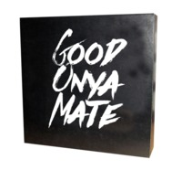 Art Plaque - Good Onya Mate