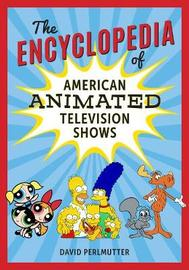 The Encyclopedia of American Animated Television Shows by David Perlmutter