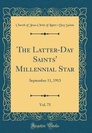 The Latter-Day Saints' Millennial Star, Vol. 75 by Church of Jesus Christ of Latter Saints image