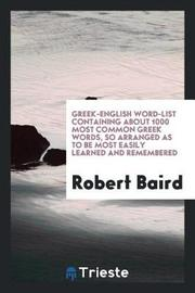 Greek-English Word-List Containing about 1000 Most Common Greek Words, So Arranged as to Be Most Easily Learned and Remembered by Robert Baird image