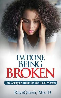 I'm Done Being Broken by D Raye Queen Msc