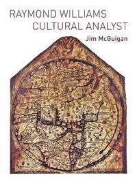 Raymond Williams - Cultural Analyst by Jim McGuigan