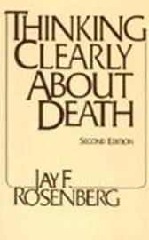 Thinking Clearly about Death by Jay F Rosenberg