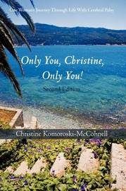Only You Christine, Only You!: One Woman's Journey Through Life with Cerebral Palsy by Christine Komoroski-McCohnell image