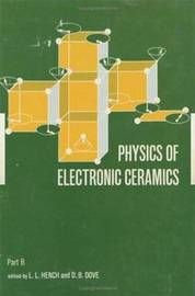 Physics of Electronic Ceramics, (2 Part) by L.L. Hench