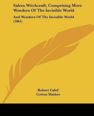 Salem Witchcraft, Comprising More Wonders Of The Invisible World: And Wonders Of The Invisible World (1861) by Cotton Mather image