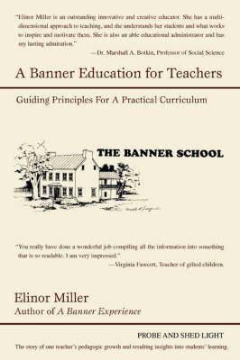 A Banner Education for Teachers: Guiding Principles for a Practical Curriculum by Elinor Miller