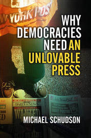 Why Democracies Need an Unlovable Press by Michael Schudson image