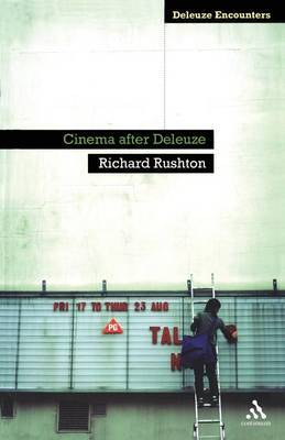 Cinema After Deleuze by Richard Rushton