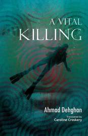 A Vital Killing: A Collection of Short Stories from the Iran-Iraq War by Ahmad Dehghan image