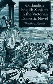 Outlandish English Subjects in the Victorian Domestic Novel by Timothy L. Carens image