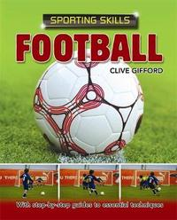 Sporting Skills: Football by Clive Gifford