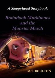 Braindook Murkbones and the Monster March Huh, What's That Creak Illustrated Edition by M.T. Boulton
