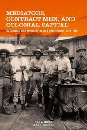 Mediators, Contract Men, and Colonial Capital by Cassandra Mark-Thiesen