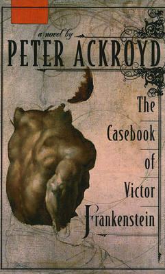 The Casebook of Victor Frankenstein by Peter Ackroyd image