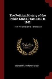 The Political History of the Public Lands, from 1840 to 1862 by George Malcolm Stephenson image