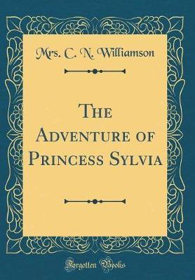 The Adventure of Princess Sylvia (Classic Reprint) by C.N. Williamson image