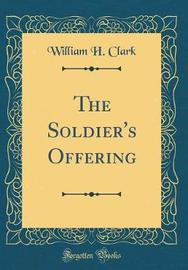 The Soldier's Offering (Classic Reprint) by William H. Clark image