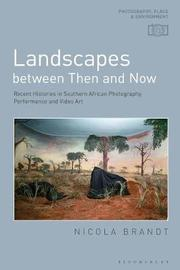 Landscapes between Then and Now by Nicola Brandt