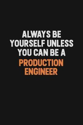 Always Be Yourself Unless You Can Be A Production Engineer by Camila Cooper
