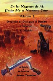 En Los Negocios De Mi Padre Me Es Necesario Estar: Proposito De Dios Para El Hombre - Relacion, Dominio: v. 1 by James Twentier image