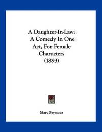 A Daughter-In-Law: A Comedy in One Act, for Female Characters (1893) by Mary Seymour