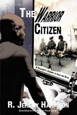 The Warrior Citizen: A Soldier's Journey to Iraq and Back by R. Jeremy Harrison image