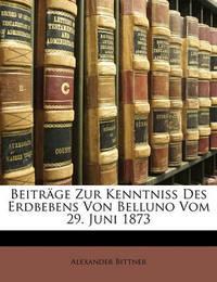 Beitrge Zur Kenntniss Des Erdbebens Von Belluno Vom 29. Juni 1873 by Alexander Bittner image
