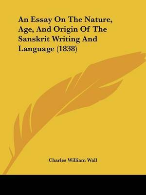 An Essay On The Nature, Age, And Origin Of The Sanskrit Writing And Language (1838) by Charles William Wall image