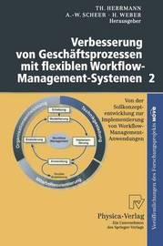 Verbesserung Von Geschaftsprozessen Mit Flexiblen Workflow-Management-Systemen 2: Von Der Sollkonzeptentwicklung Zur Implementierung Von Workflow-Management-Anwendungen