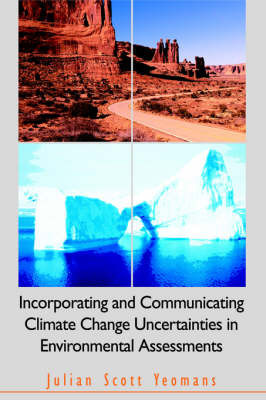Incorporating and Communicating Climate Change Uncertainties in Environmental Assessments by Julian Scott Yeomans
