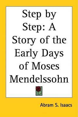 Step by Step: A Story of the Early Days of Moses Mendelssohn by Abram S. Isaacs