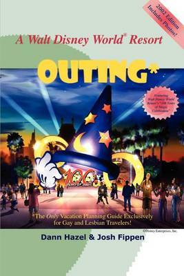 A Walt Disney World Resort Outing: The Only Vacation Planning Guide Exclusively for Gay and Lesbian Travelers by Dann Hazel