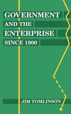 Government and the Enterprise since 1900 by Jim Tomlinson