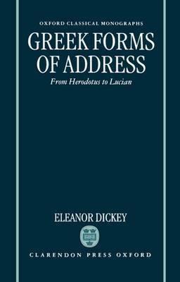 Greek Forms of Address by Eleanor Dickey