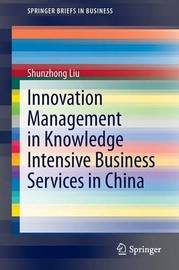 Innovation Management in Knowledge Intensive Business Services in China by Shunzhong Liu