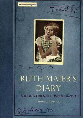Ruth Maier's Diary: A Young Girl's Life Under Nazism by Ruth Maier