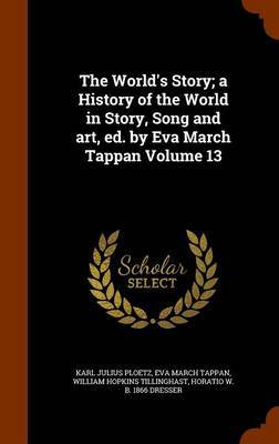 The World's Story; A History of the World in Story, Song and Art, Ed. by Eva March Tappan Volume 13 by Karl Julius Ploetz image