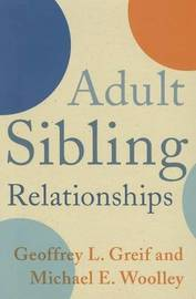 Adult Sibling Relationships by Geoffrey L Greif