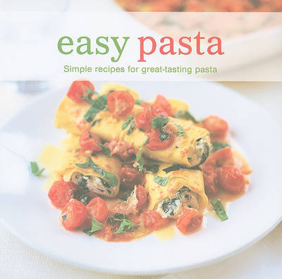 Easy Pasta: Simple Recipes for Great Tasting Pasta image