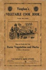 Vaughan's Vegetable Cook Book: How to Cook and Use Rarer Vegetables and Herbs by Vaughan's Seed Store