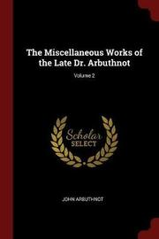 The Miscellaneous Works of the Late Dr. Arbuthnot; Volume 2 by John Arbuthnot image