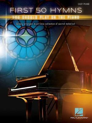 First 50 Hymns You Should Play On Piano by Hal Leonard Publishing Corporation